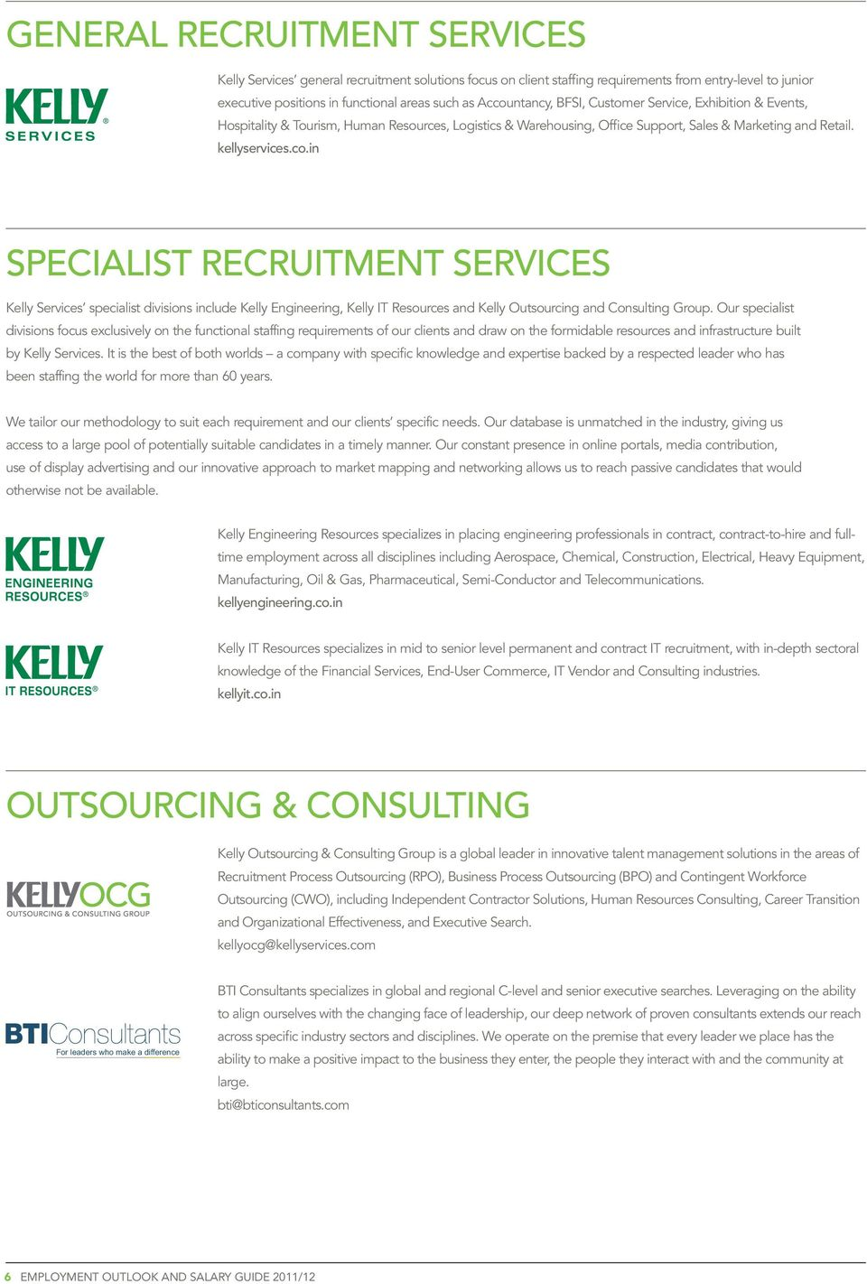 in SPECIALIST RECRUITMENT SERVICES Kelly Services specialist divisions include Kelly Engineering, Kelly IT Resources and Kelly Outsourcing and Consulting Group.