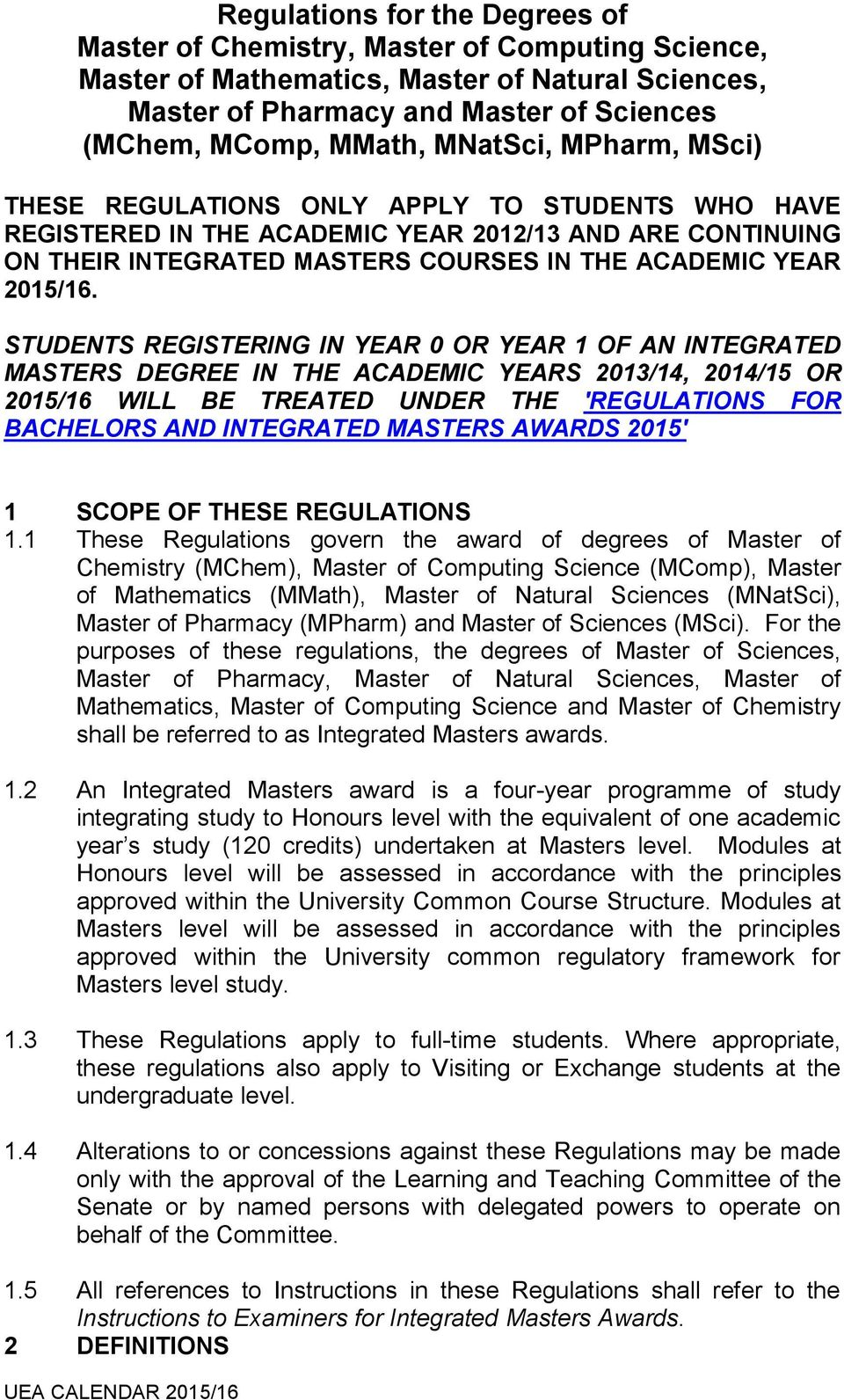 STUDENTS REGISTERING IN YEAR 0 OR YEAR 1 OF AN INTEGRATED MASTERS DEGREE IN THE ACADEMIC YEARS 2013/14, 2014/15 OR 2015/16 WILL BE TREATED UNDER THE 'REGULATIONS FOR BACHELORS AND INTEGRATED MASTERS