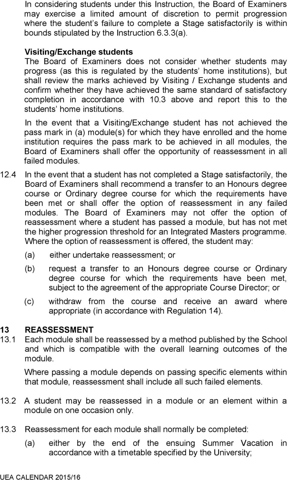 3. Visiting/Exchange students The Board of Examiners does not consider whether students may progress (as this is regulated by the students home institutions), but shall review the marks achieved by