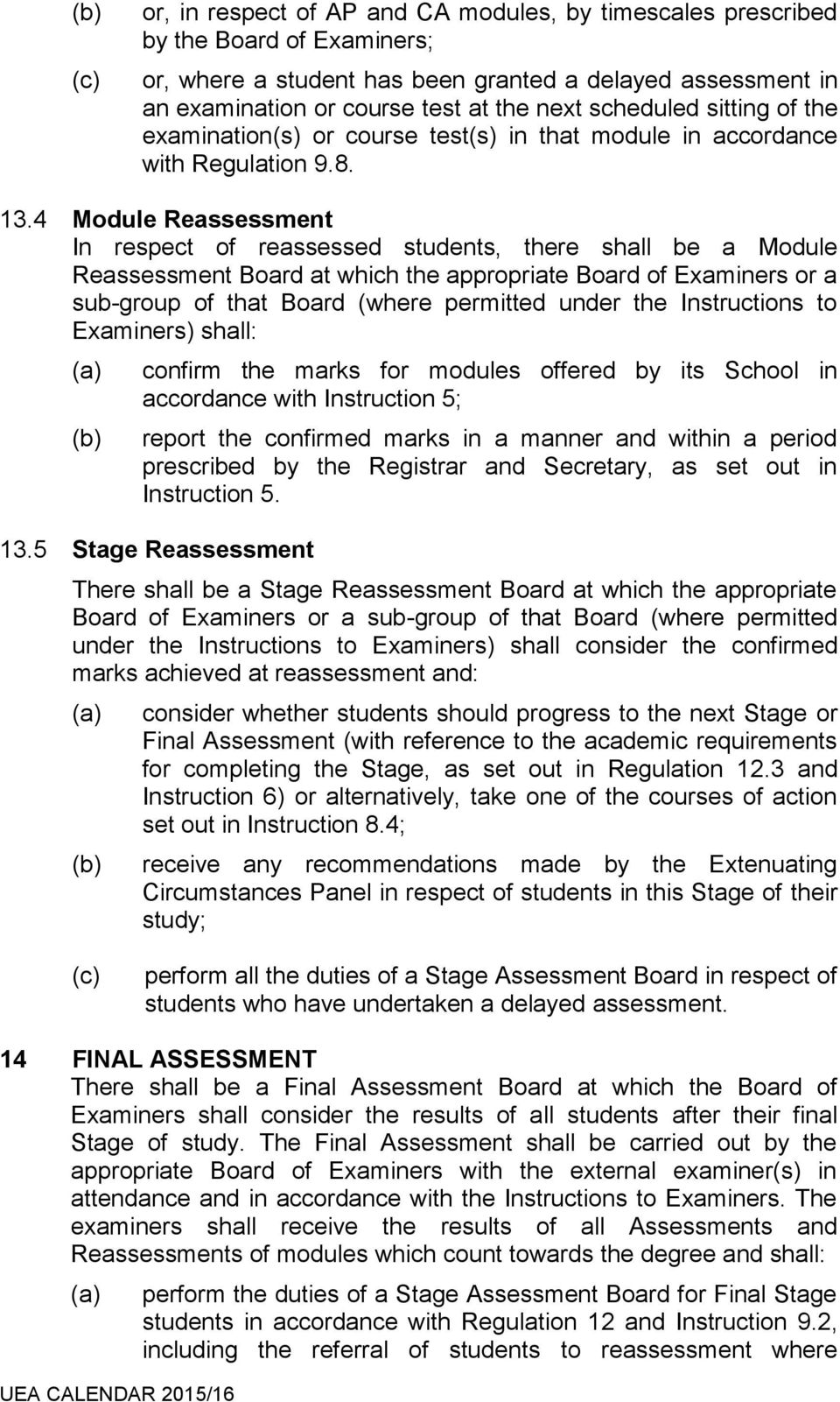 4 Module Reassessment In respect of reassessed students, there shall be a Module Reassessment Board at which the appropriate Board of Examiners or a sub-group of that Board (where permitted under the