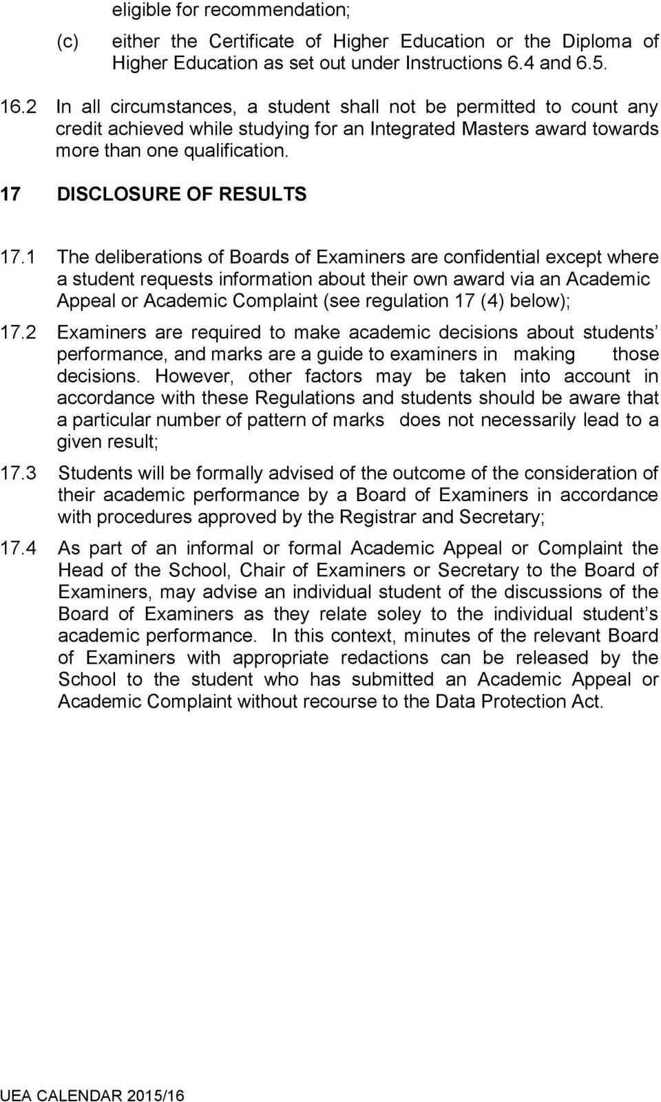 1 The deliberations of Boards of Examiners are confidential except where a student requests information about their own award via an Academic Appeal or Academic Complaint (see regulation 17 (4)