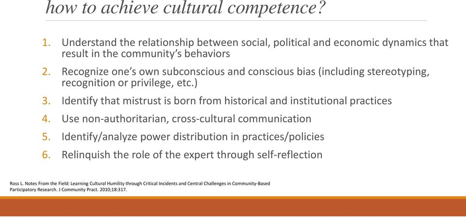Identify that mistrust is born from historical and institutional practices 4. Use non authoritarian, cross cultural communication 5.