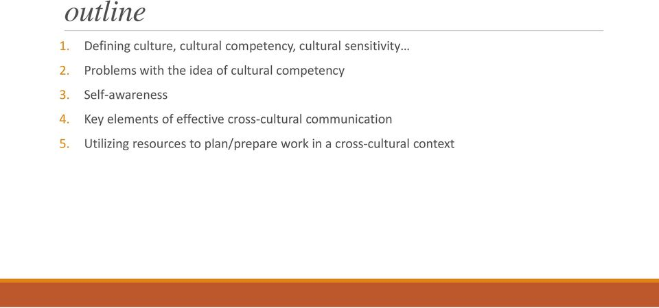 Problems with the idea of cultural competency 3. Self awareness 4.