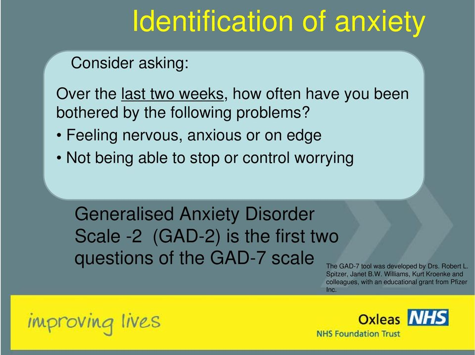 Feeling nervous, anxious or on edge Not being able to stop or control worrying Generalised Anxiety Disorder