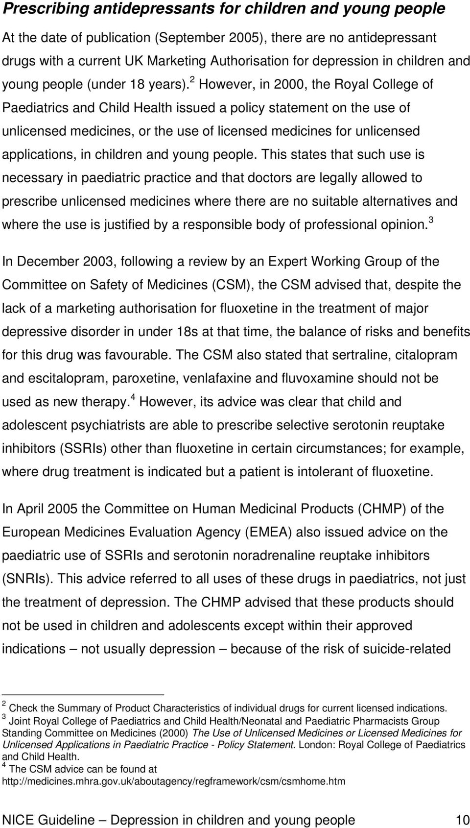 2 However, in 2000, the Royal College of Paediatrics and Child Health issued a policy statement on the use of unlicensed medicines, or the use of licensed medicines for unlicensed applications, in