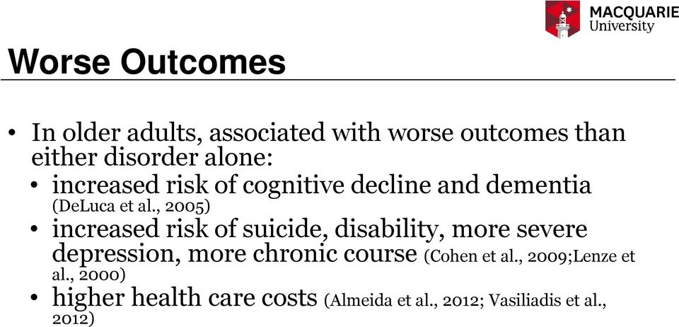 , 2005) increased risk of suicide, disability, more severe depression, more chronic
