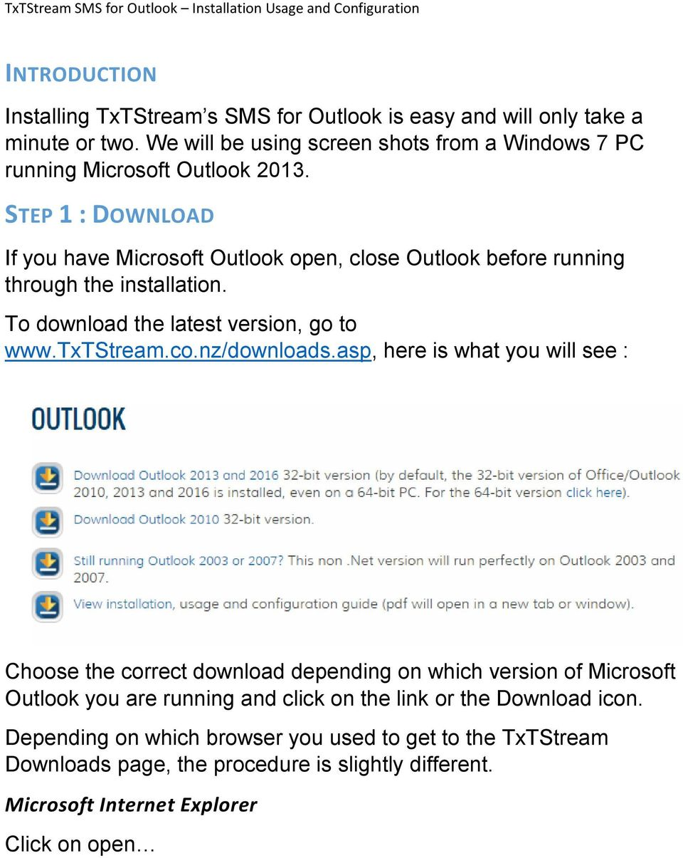 STEP 1 : DOWNLOAD If you have Microsoft Outlook open, close Outlook before running through the installation. To download the latest version, go to www.txtstream.co.