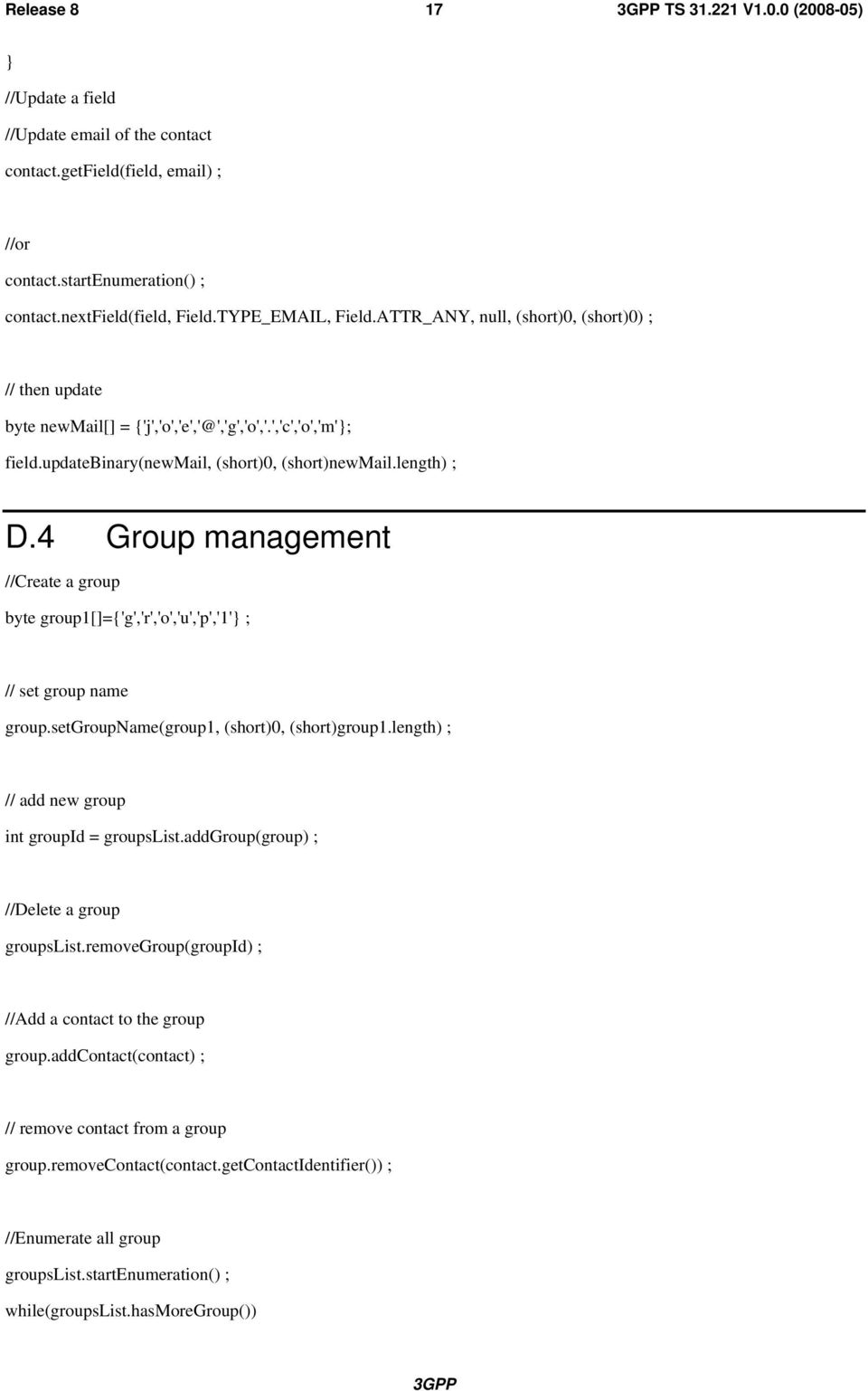 4 Group management //Create a group byte group1[]={'g','r','o','u','p','1'} ; // set group name group.setgroupname(group1, (short)0, (short)group1.length) ; // add new group int groupid = groupslist.