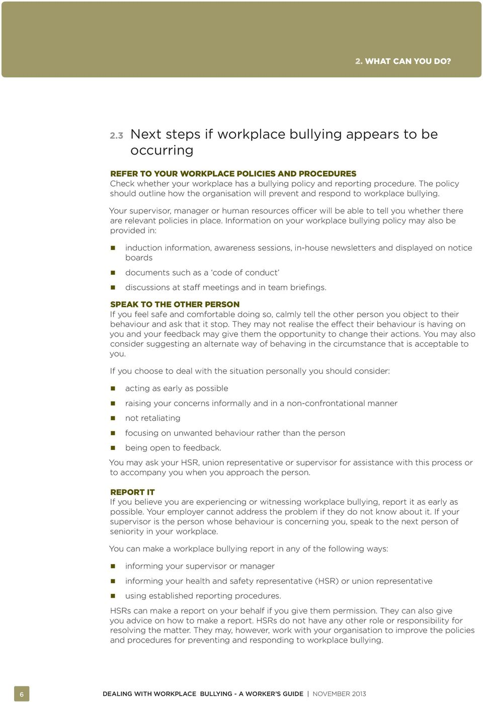The policy should outline how the organisation will prevent and respond to workplace bullying.