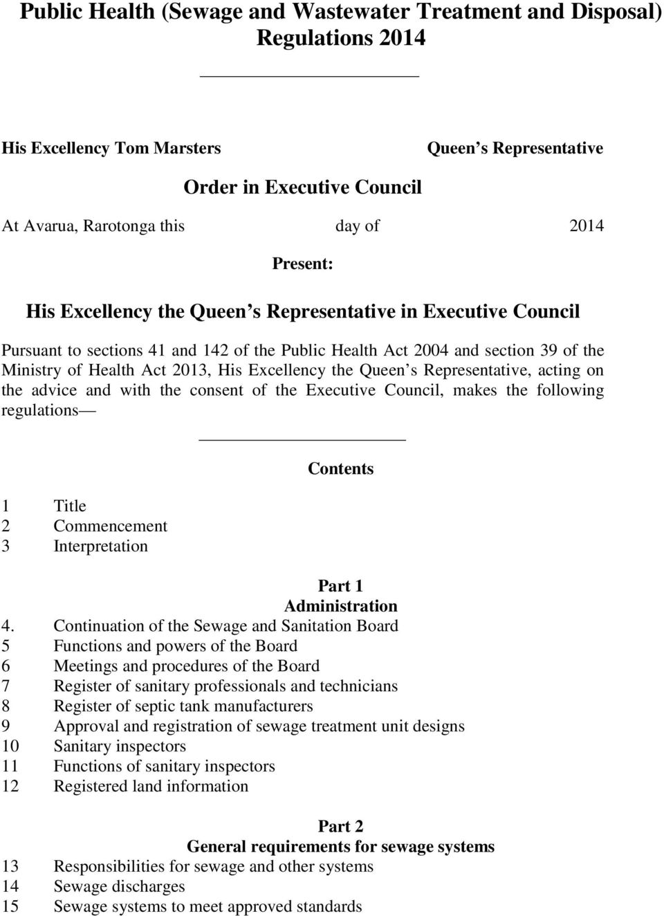 the Queen s Representative, acting on the advice and with the consent of the Executive Council, makes the following regulations 1 Title 2 Commencement 3 Interpretation Contents Part 1 Administration