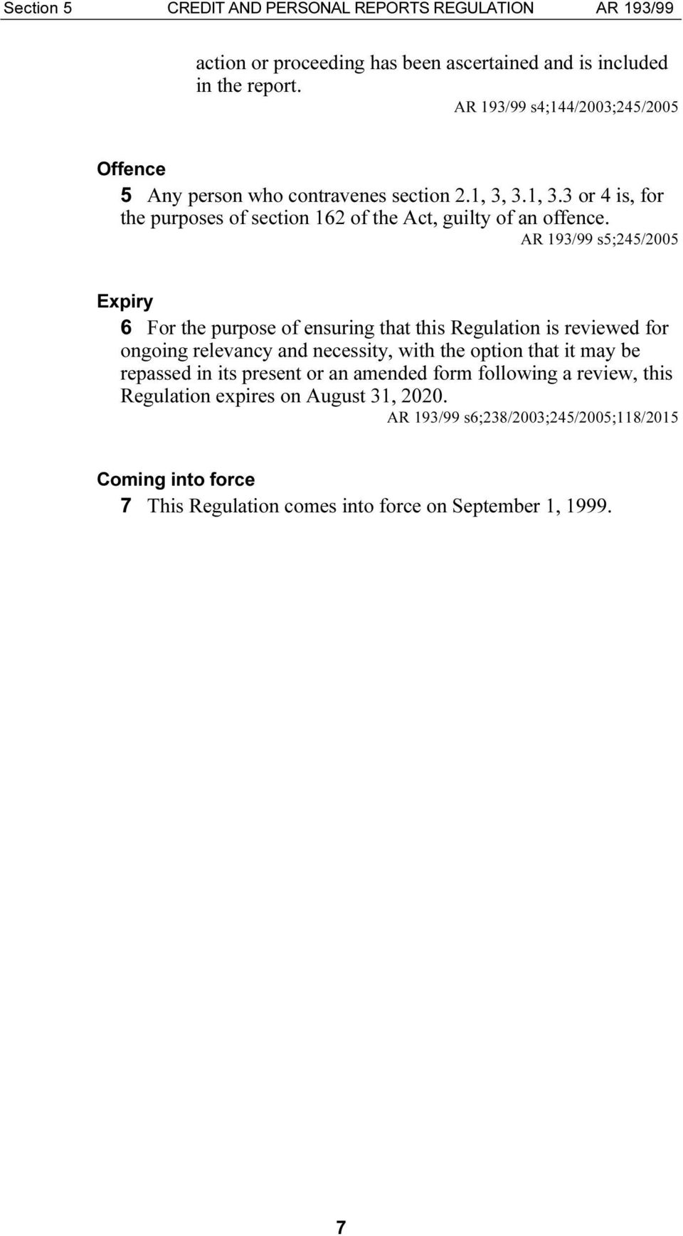 AR 193/99 s5;245/2005 Expiry 6 For the purpose of ensuring that this Regulation is reviewed for ongoing relevancy and necessity, with the option that it may be repassed