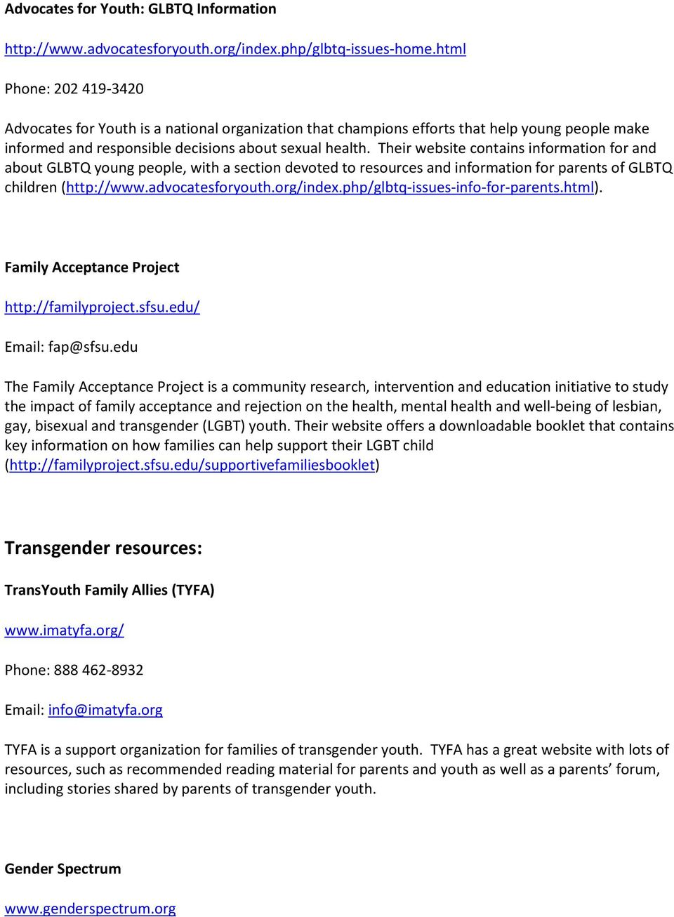 Their website contains information for and about GLBTQ young people, with a section devoted to resources and information for parents of GLBTQ children (http://www.advocatesforyouth.org/index.