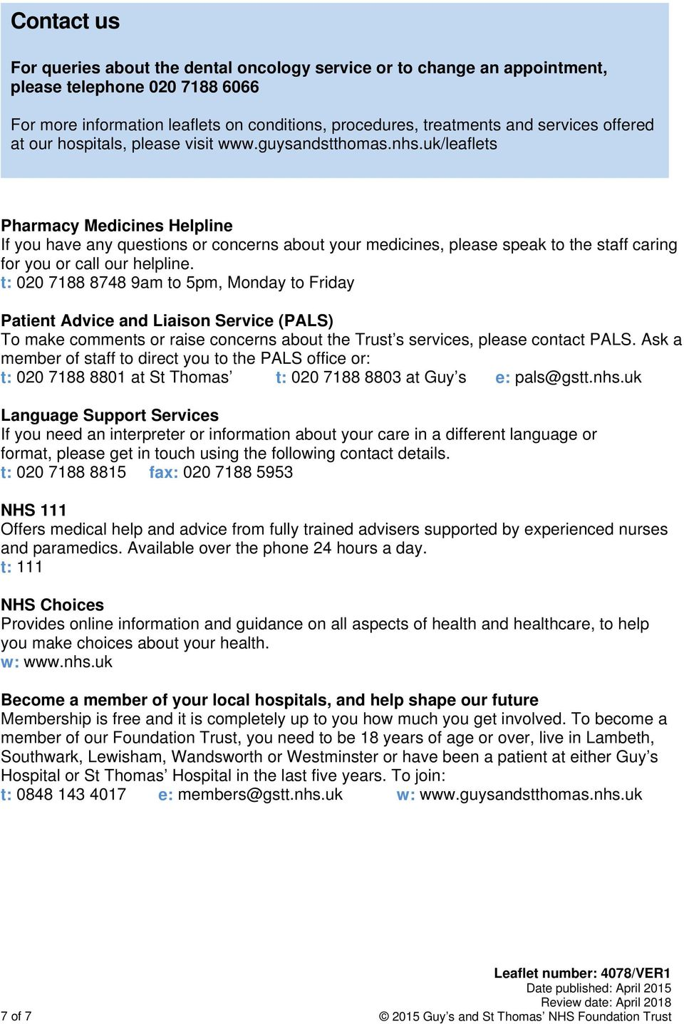 uk/leaflets Pharmacy Medicines Helpline If you have any questions or concerns about your medicines, please speak to the staff caring for you or call our helpline.