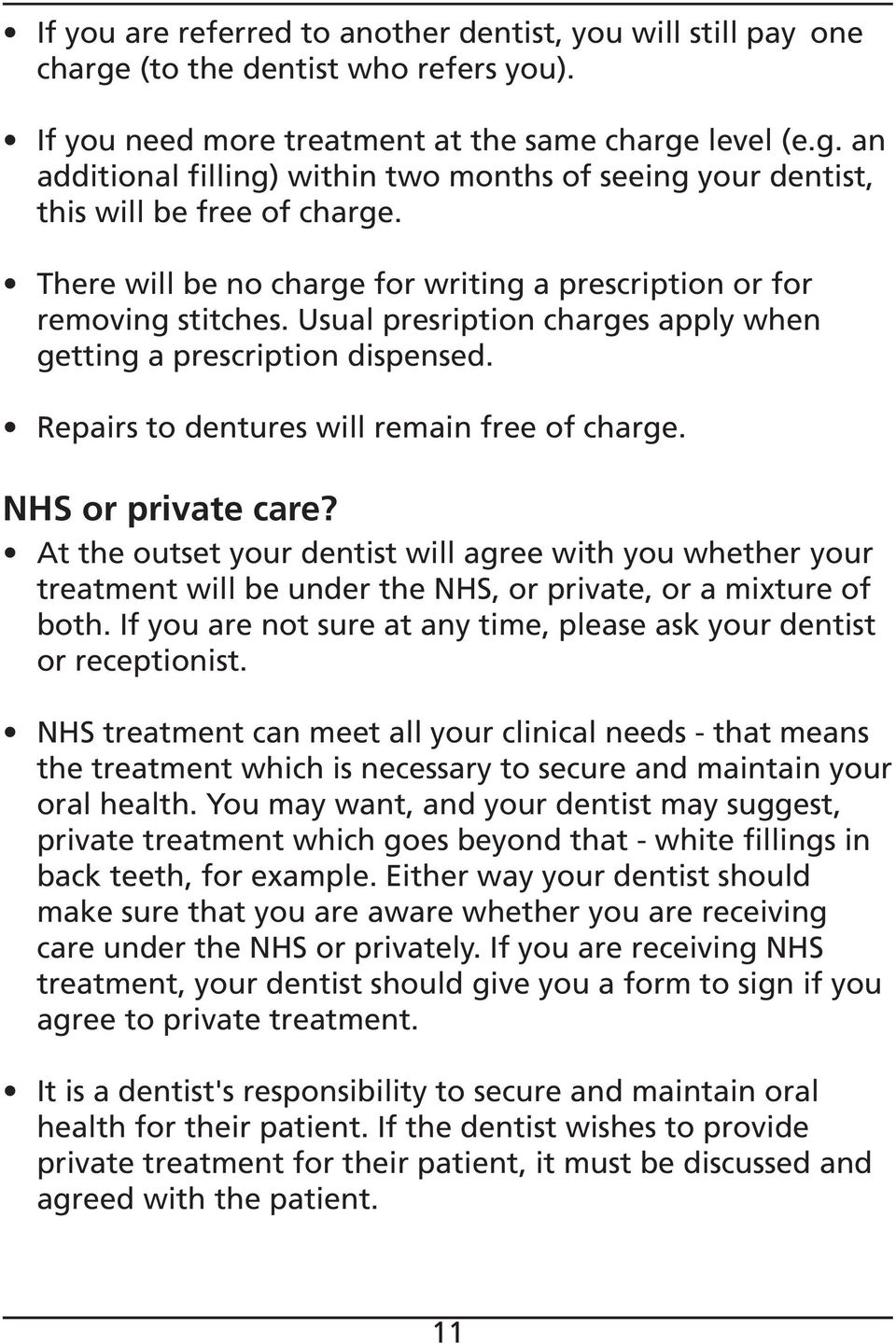NHS or private care? At the outset your dentist will agree with you whether your treatment will be under the NHS, or private, or a mixture of both.