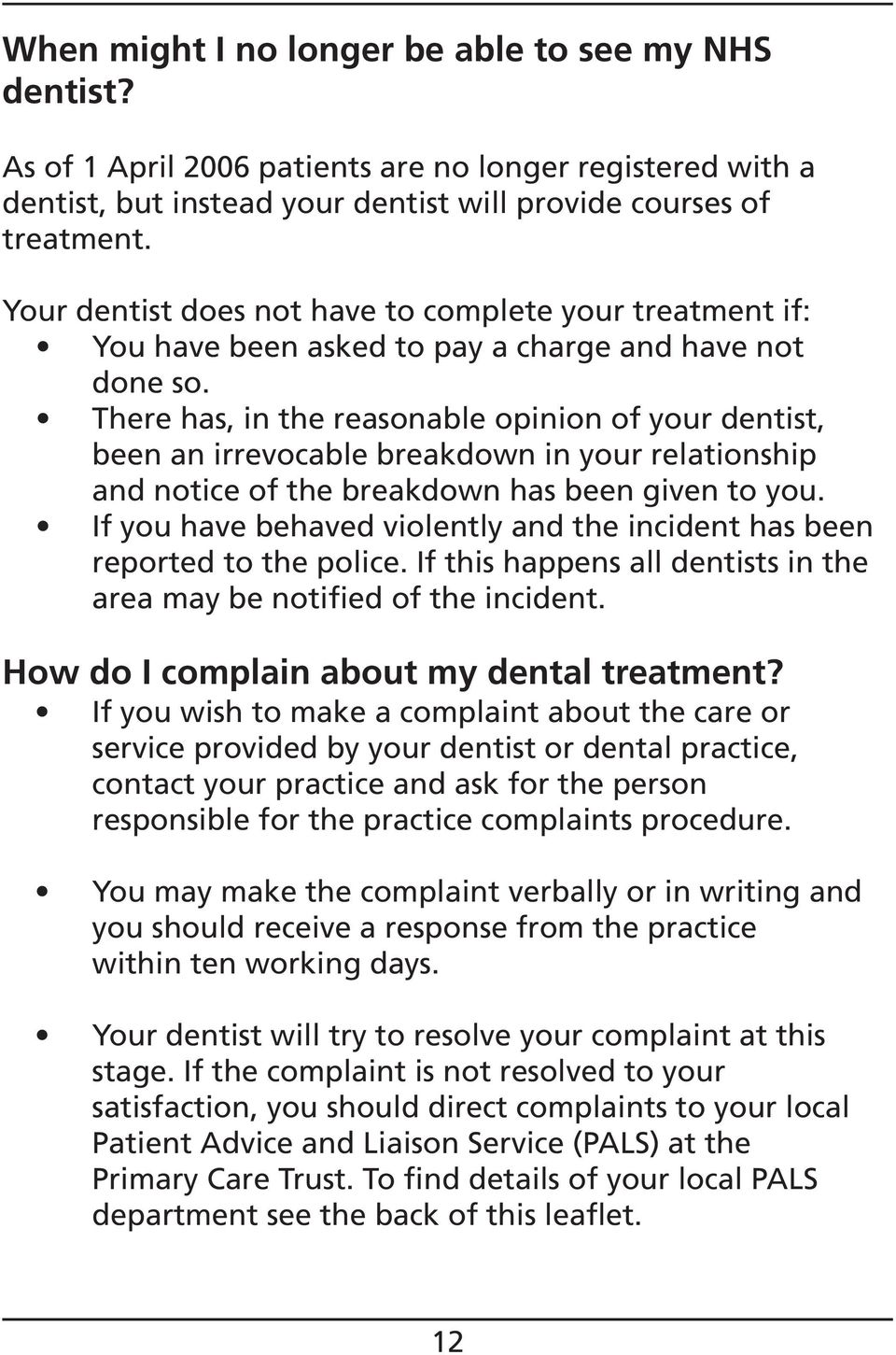 There has, in the reasonable opinion of your dentist, been an irrevocable breakdown in your relationship and notice of the breakdown has been given to you.