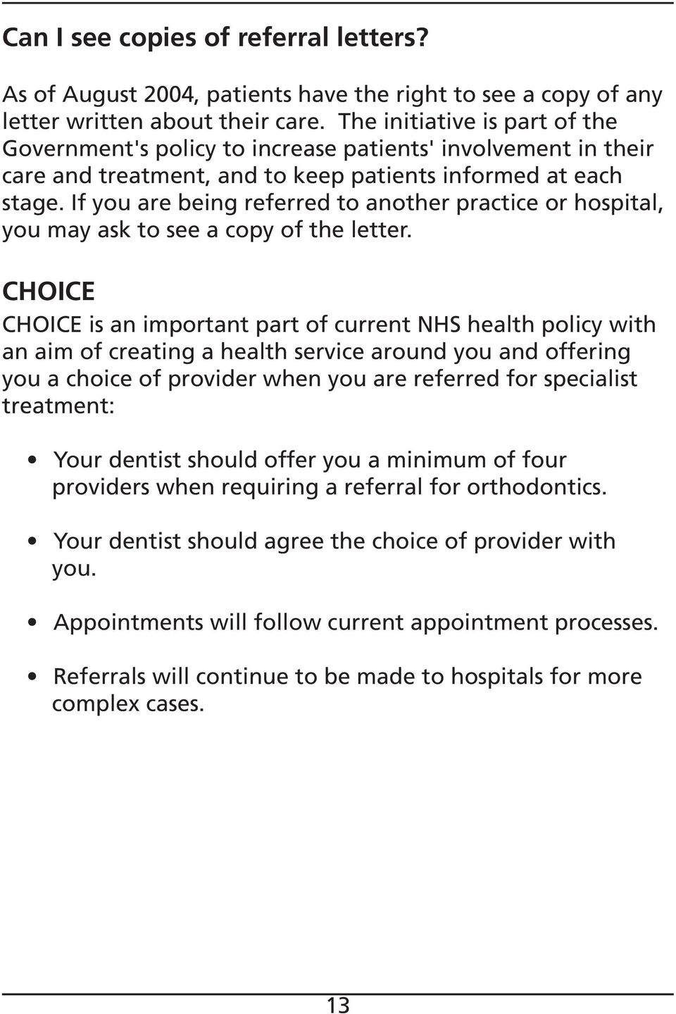 If you are being referred to another practice or hospital, you may ask to see a copy of the letter.