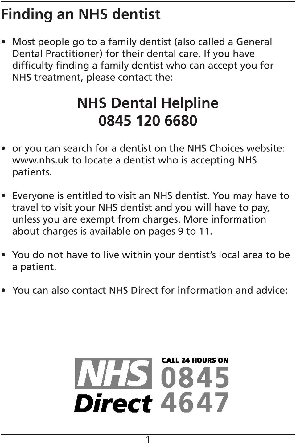Choices website: www.nhs.uk to locate a dentist who is accepting NHS patients. Everyone is entitled to visit an NHS dentist.