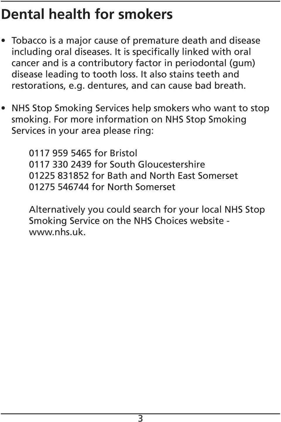 NHS Stop Smoking Services help smokers who want to stop smoking.