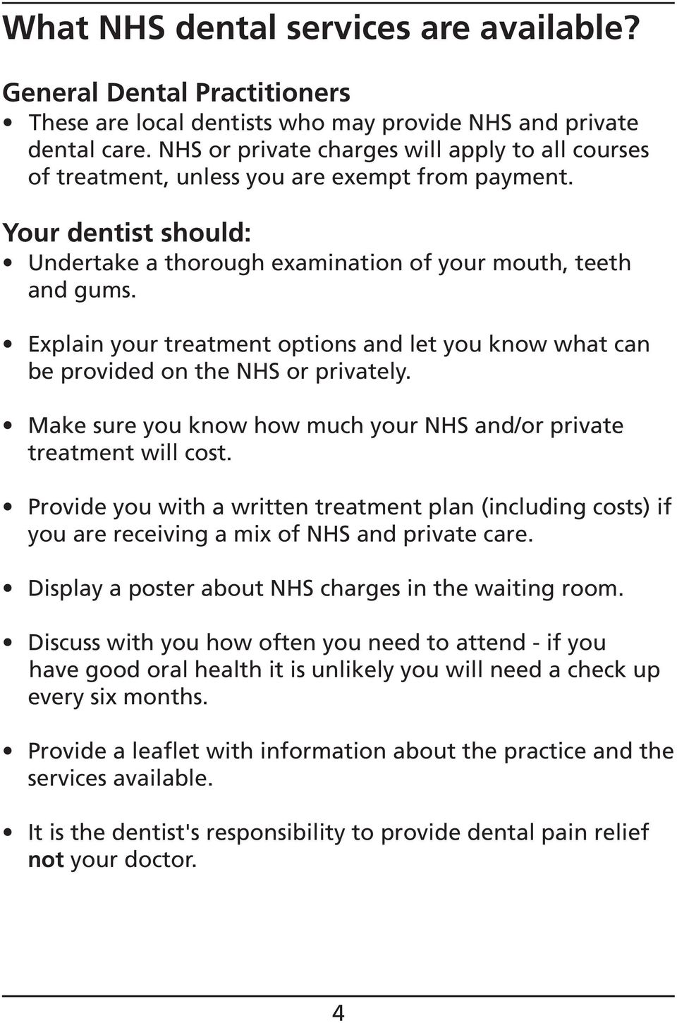 Explain your treatment options and let you know what can be provided on the NHS or privately. Make sure you know how much your NHS and/or private treatment will cost.