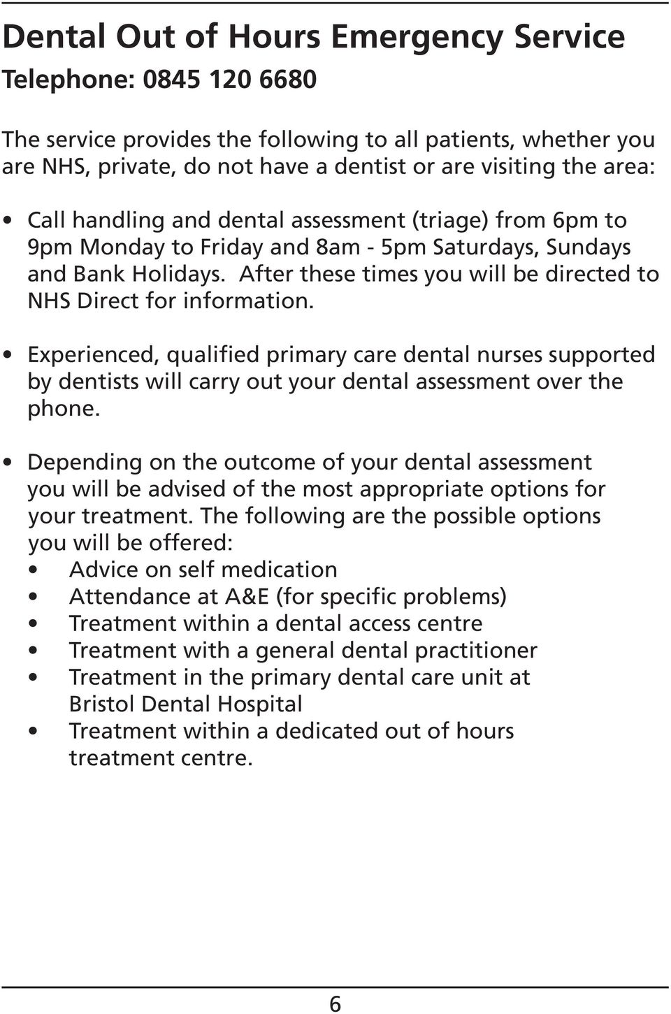 Experienced, qualified primary care dental nurses supported by dentists will carry out your dental assessment over the phone.