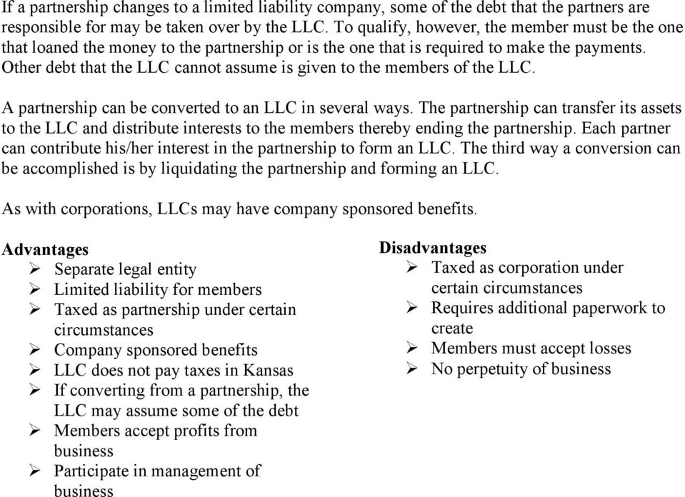 Other debt that the LLC cannot assume is given to the members of the LLC. A partnership can be converted to an LLC in several ways.