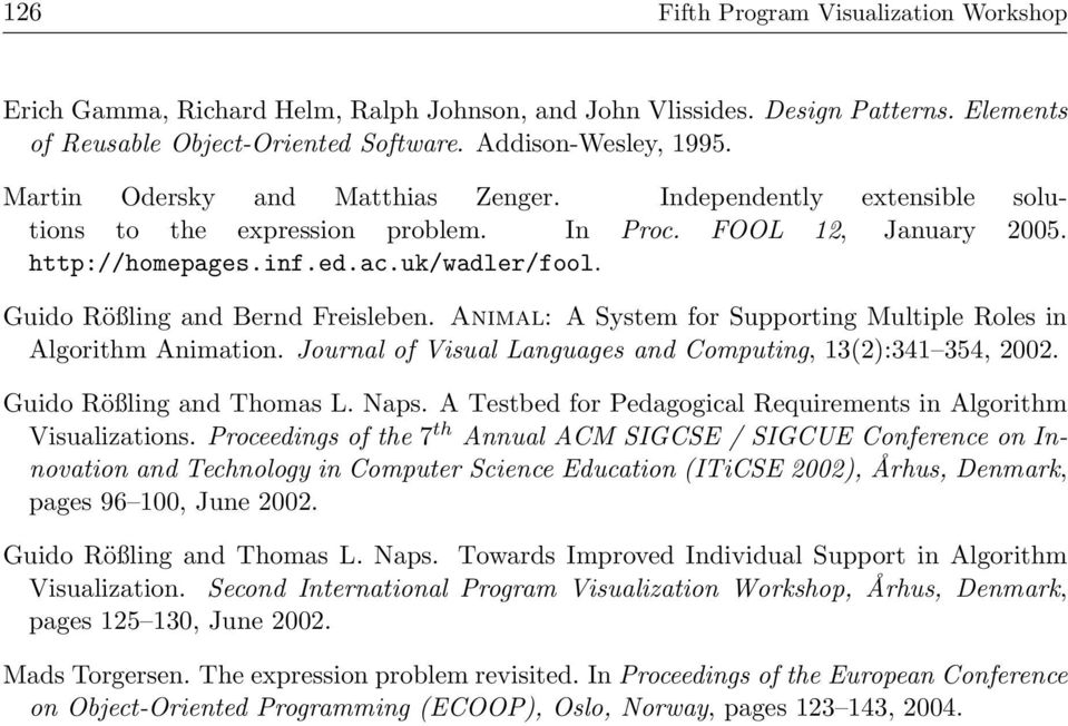 Guido Rößling and Bernd Freisleben. Animal: A System for Supporting Multiple Roles in Algorithm Animation. Journal of Visual Languages and Computing, 13(2):341 354, 2002. Guido Rößling and Thomas L.