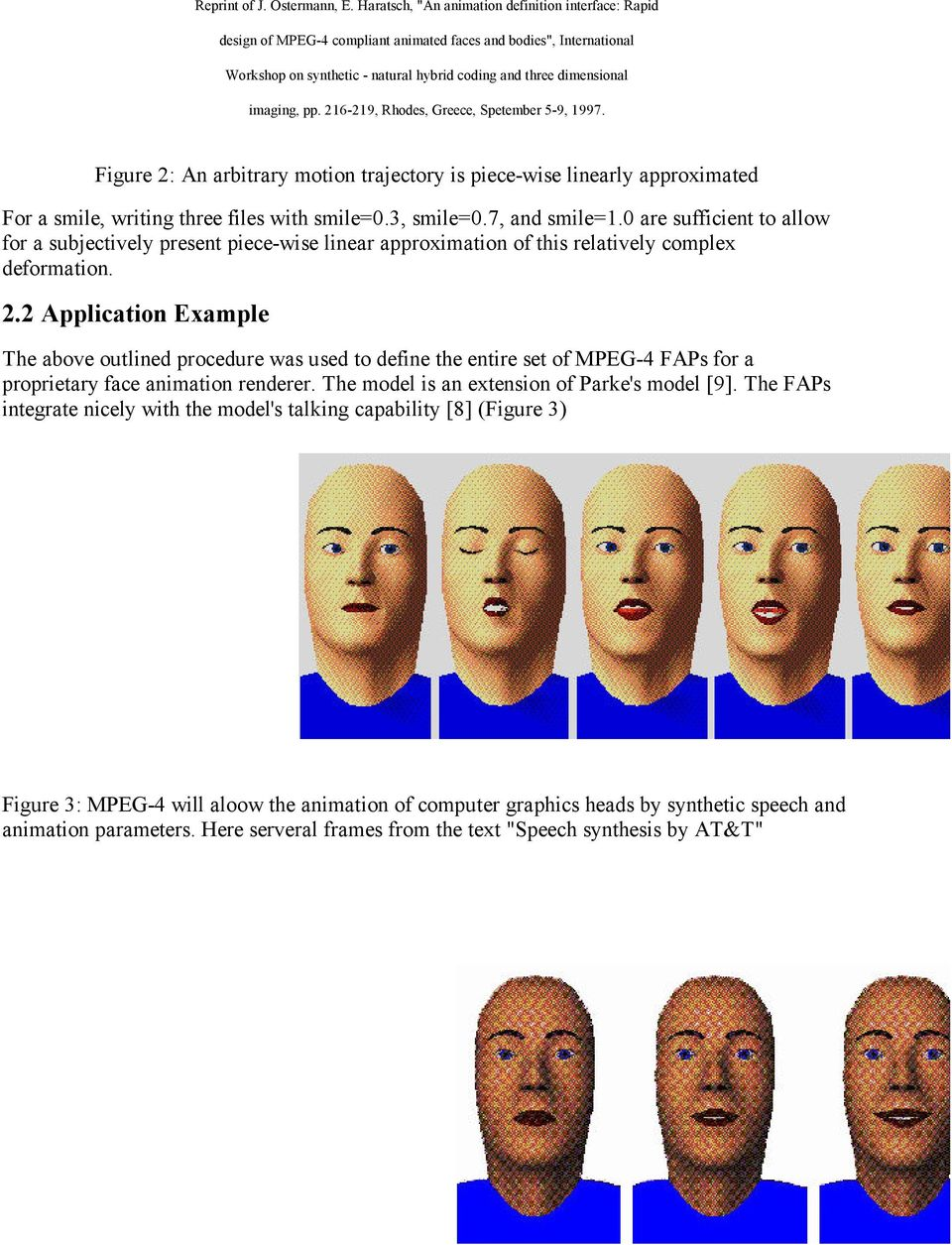 2 Application Example The above outlined procedure was used to define the entire set of MPEG-4 FAPs for a proprietary face animation renderer.