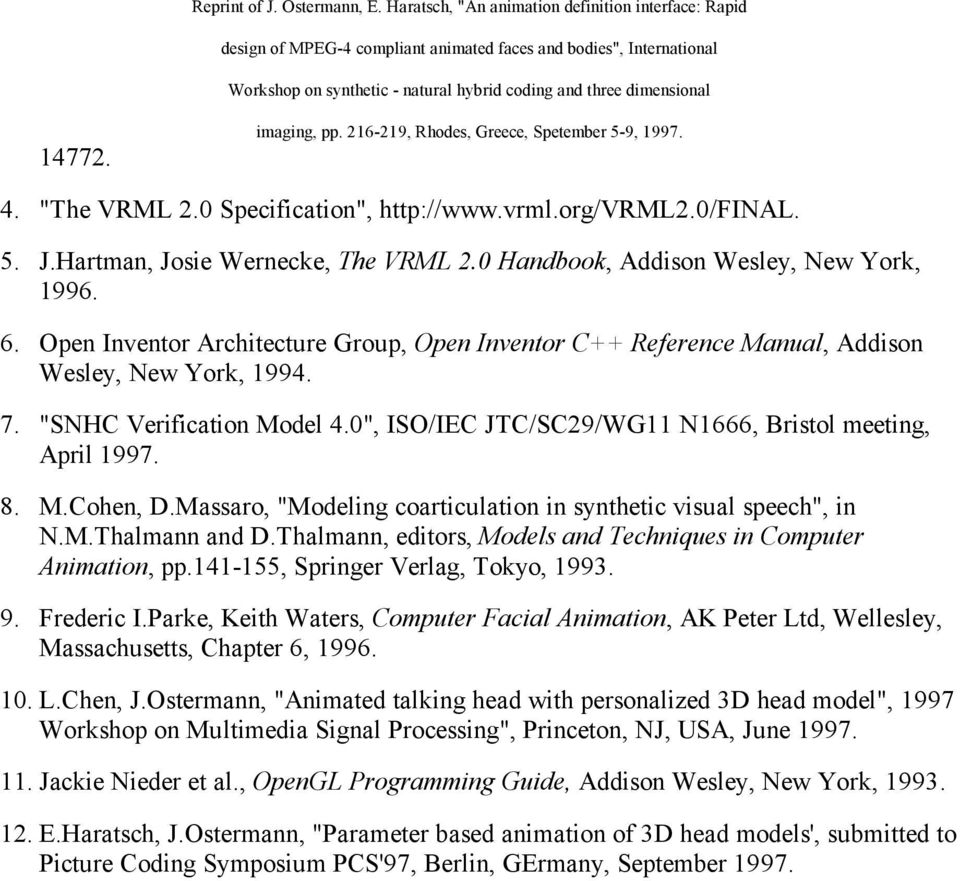 "Massaro, ""Modeling coarticulation in synthetic visual speech"", in N.M.Thalmann and D.Thalmann, editors, Models and Techniques in Computer Animation, pp.141-155, Springer Verlag, Tokyo, 1993. 9."