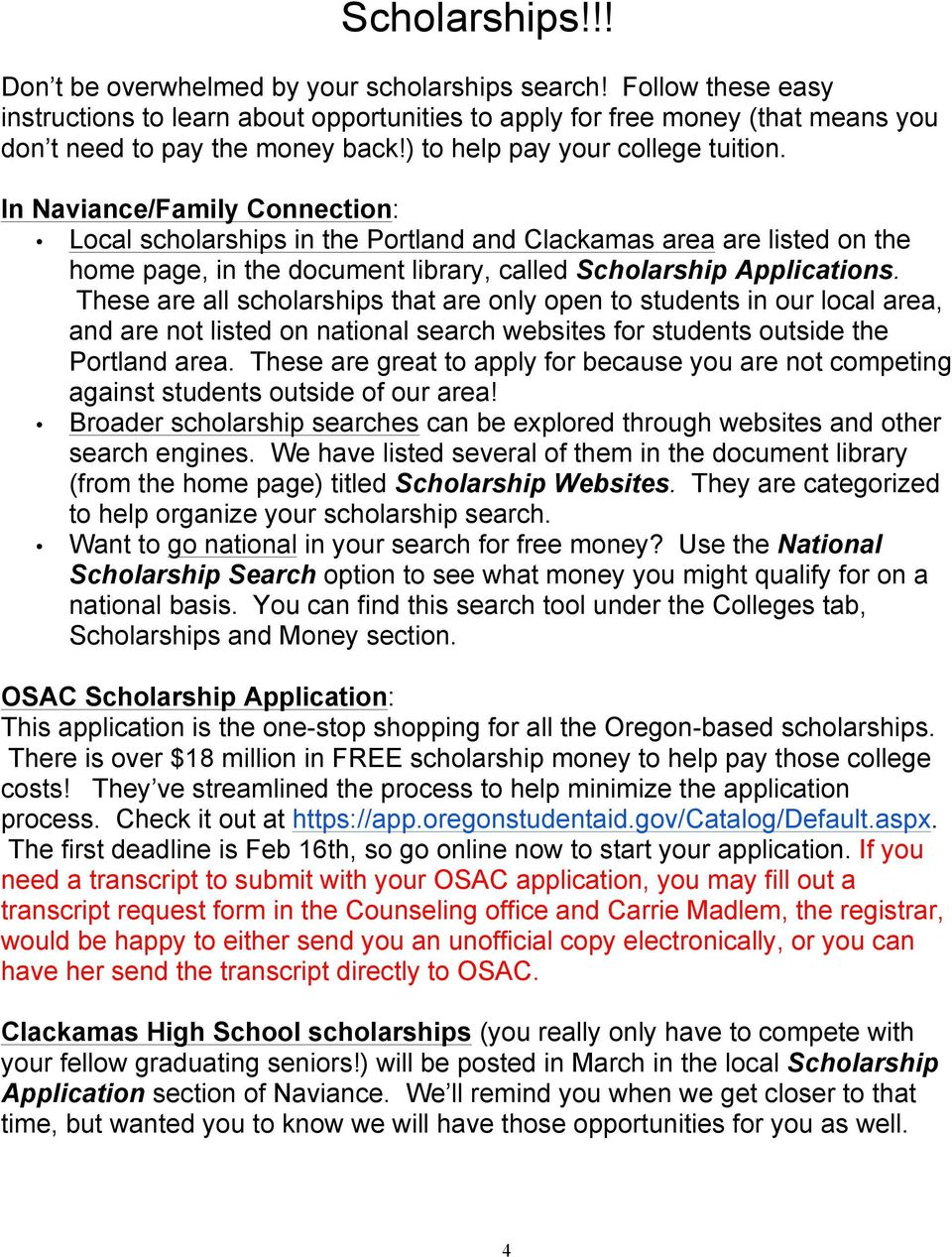 In Naviance/Family Connection: Local scholarships in the Portland and Clackamas area are listed on the home page, in the document library, called Scholarship Applications.