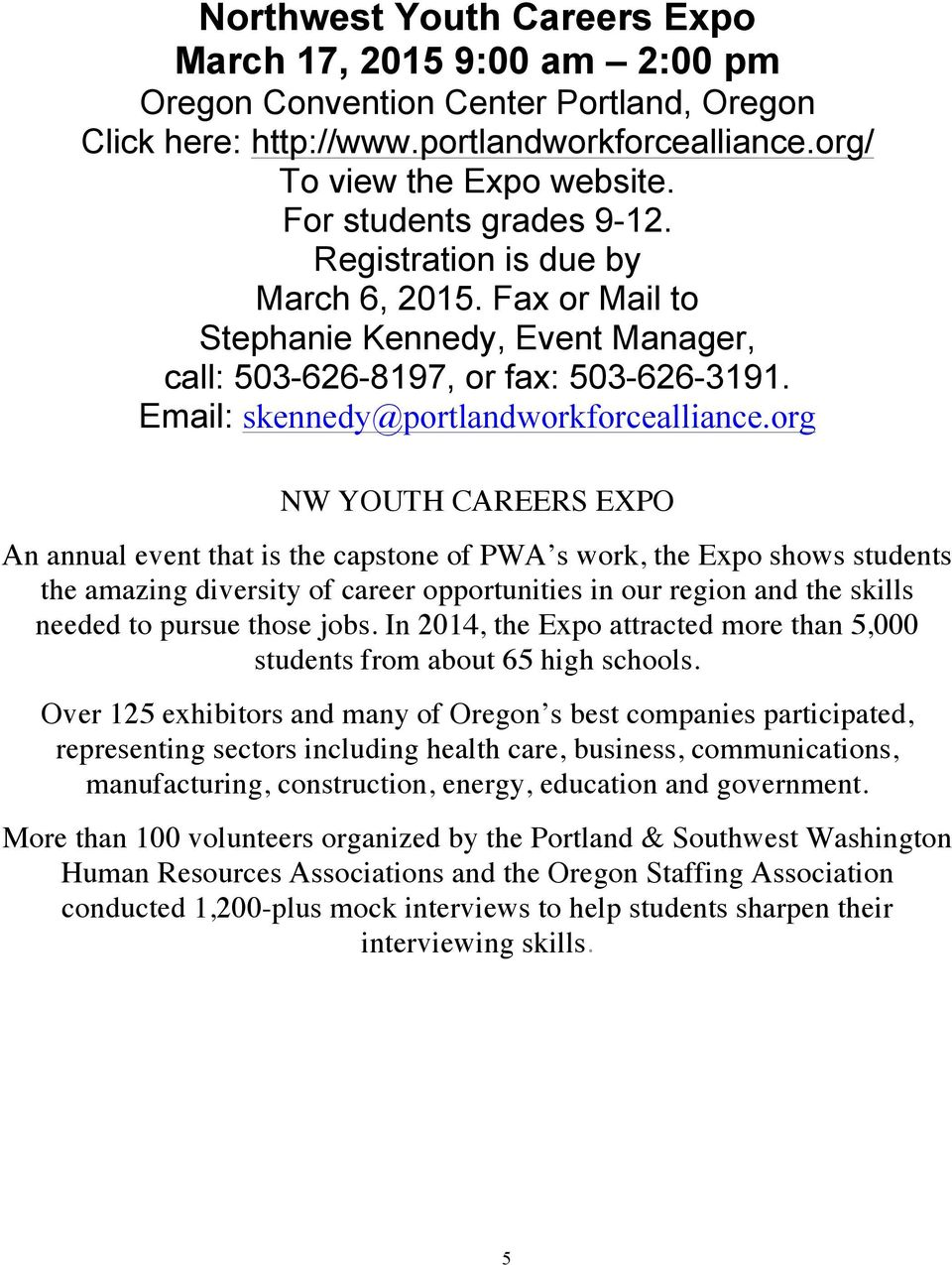 org NW YOUTH CAREERS EXPO An annual event that is the capstone of PWA s work, the Expo shows students the amazing diversity of career opportunities in our region and the skills needed to pursue those