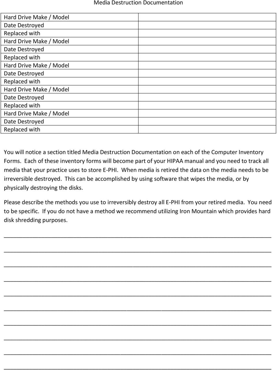 Forms. Each of these inventory forms will become part of your HIPAA manual and you need to track all media that your practice uses to store E-PHI.