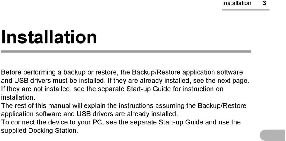 If they are not installed, see the separate Start-up Guide for instruction on installation.