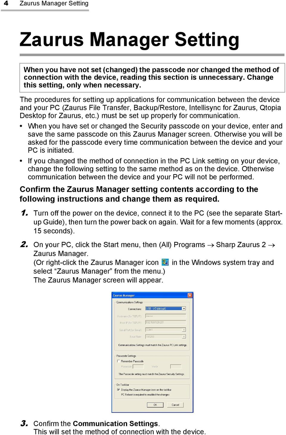 The procedures for setting up applications for communication between the device and your PC (Zaurus File Transfer, Backup/Restore, Intellisync for Zaurus, Qtopia Desktop for Zaurus, etc.