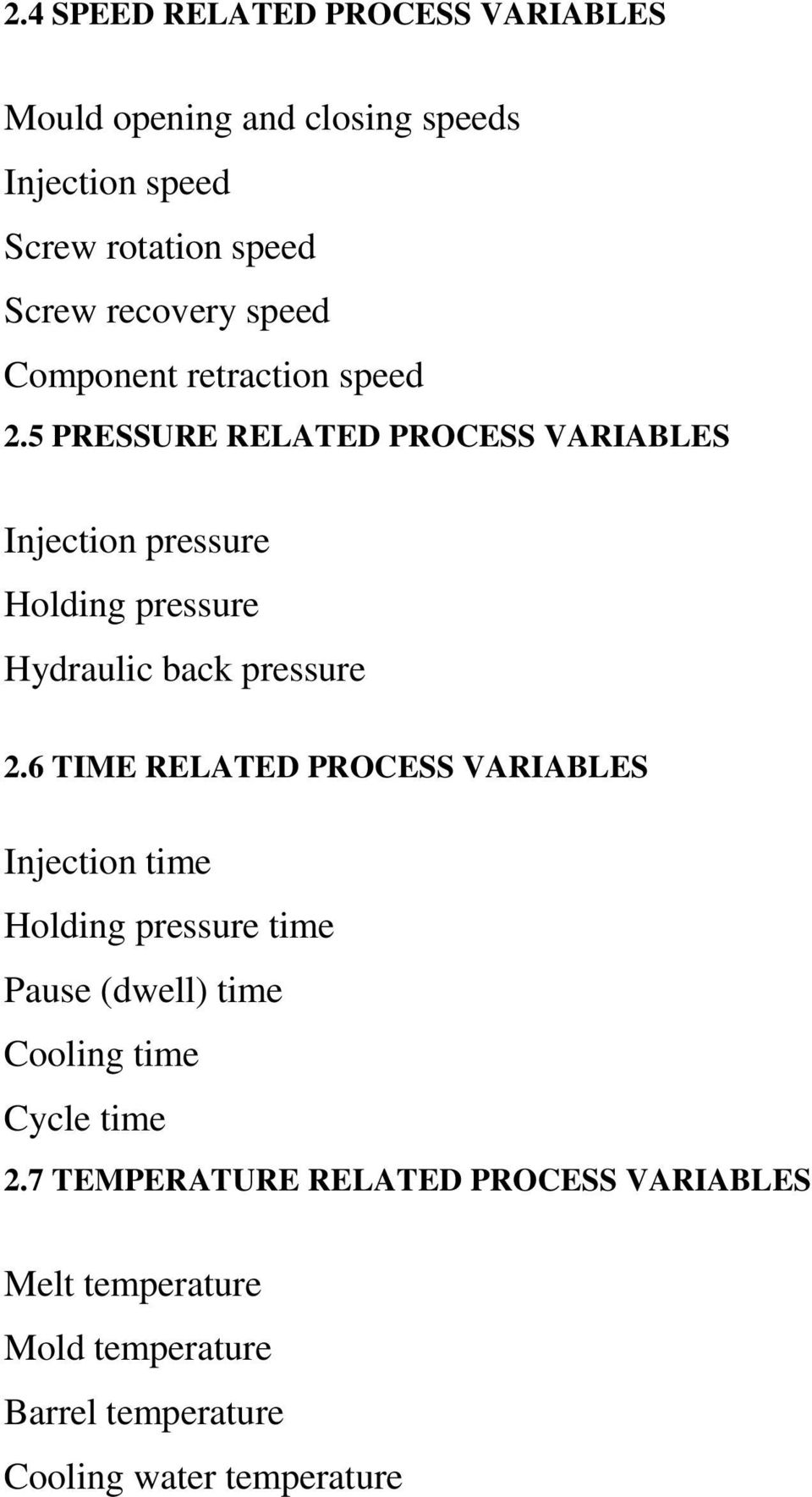 5 PRESSURE RELATED PROCESS VARIABLES Injection pressure Holding pressure Hydraulic back pressure 2.