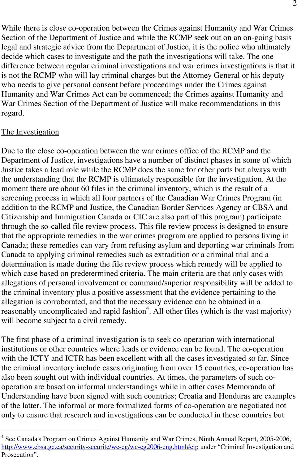 The one difference between regular criminal investigations and war crimes investigations is that it is not the RCMP who will lay criminal charges but the Attorney General or his deputy who needs to