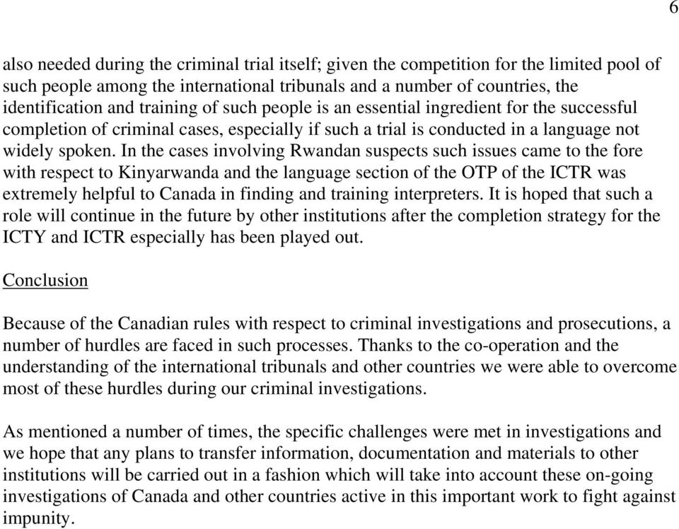 In the cases involving Rwandan suspects such issues came to the fore with respect to Kinyarwanda and the language section of the OTP of the ICTR was extremely helpful to Canada in finding and