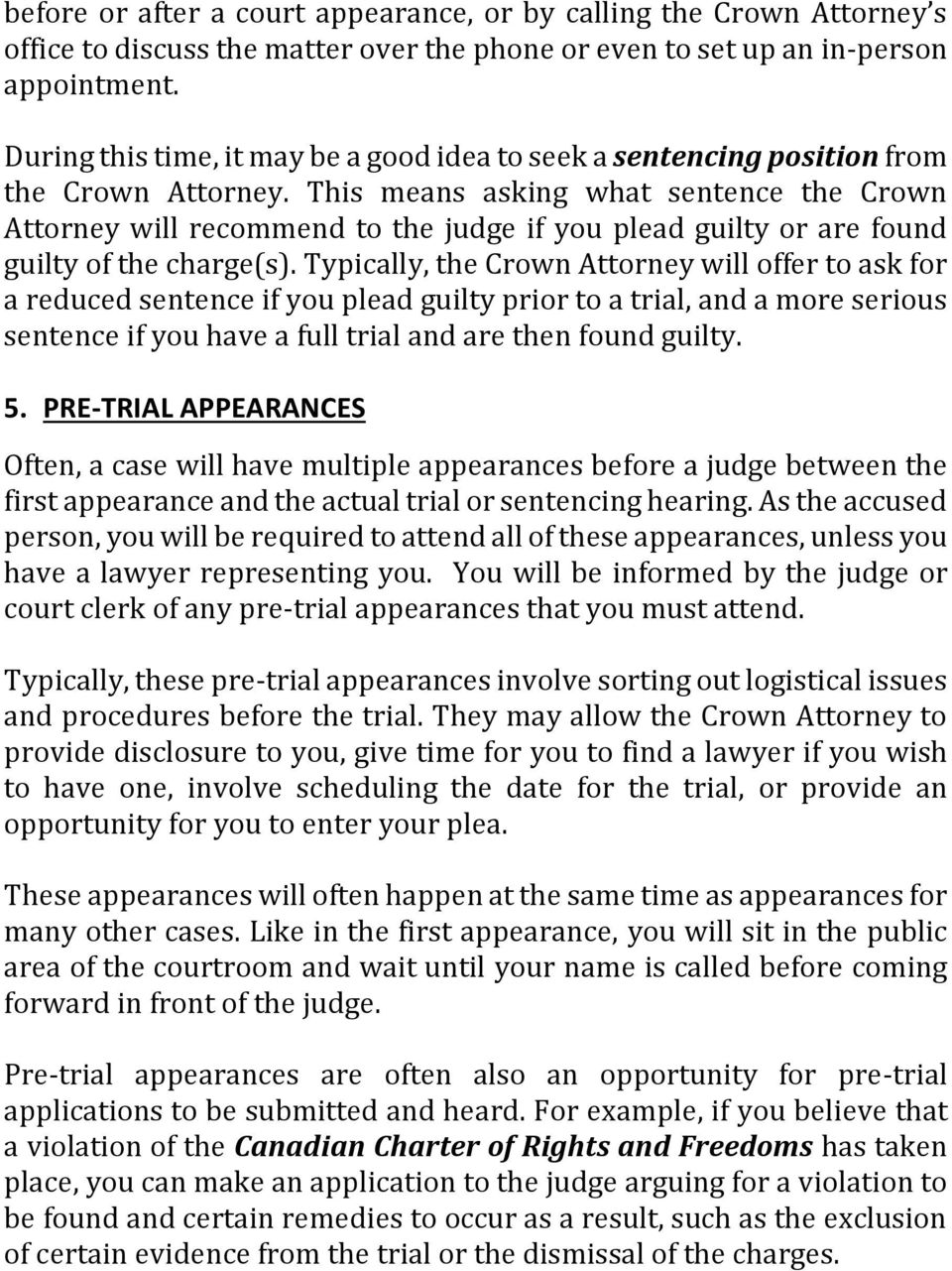 This means asking what sentence the Crown Attorney will recommend to the judge if you plead guilty or are found guilty of the charge(s).