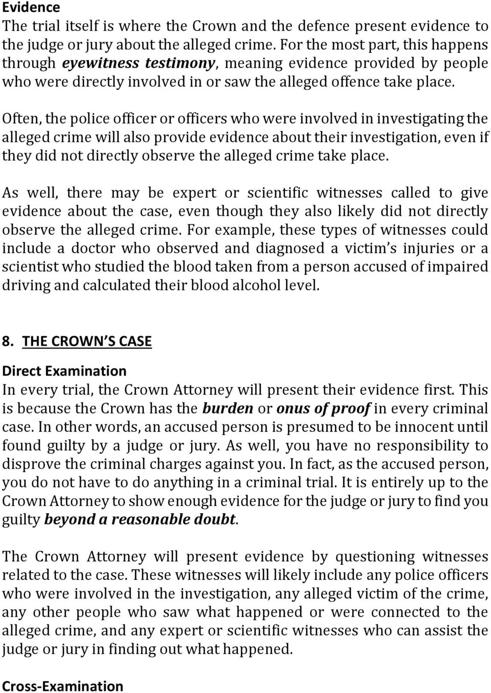Often, the police officer or officers who were involved in investigating the alleged crime will also provide evidence about their investigation, even if they did not directly observe the alleged