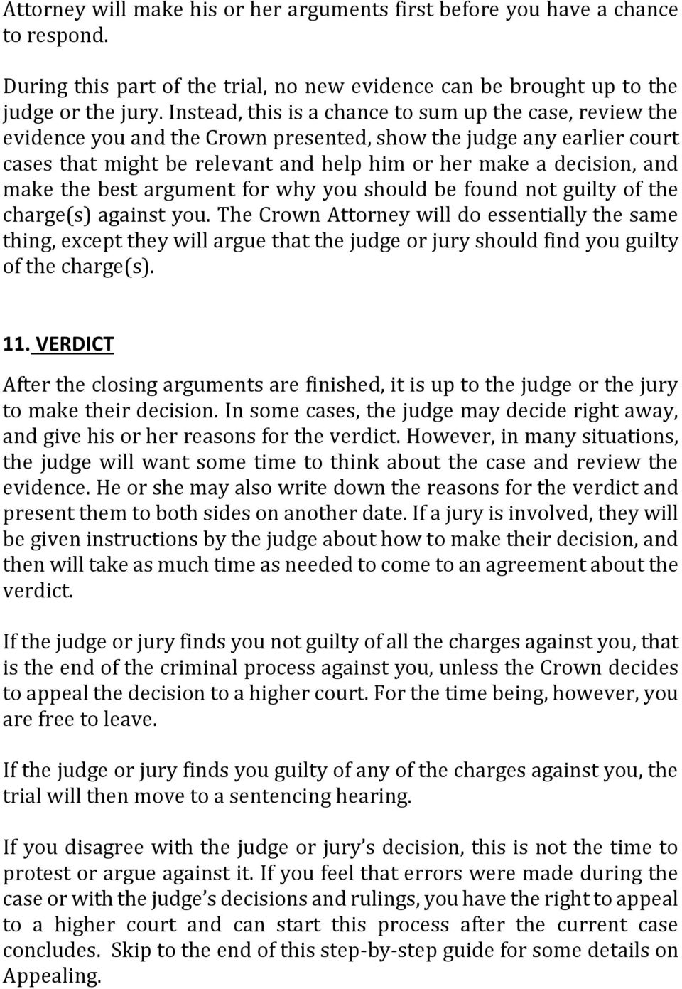 make the best argument for why you should be found not guilty of the charge(s) against you.
