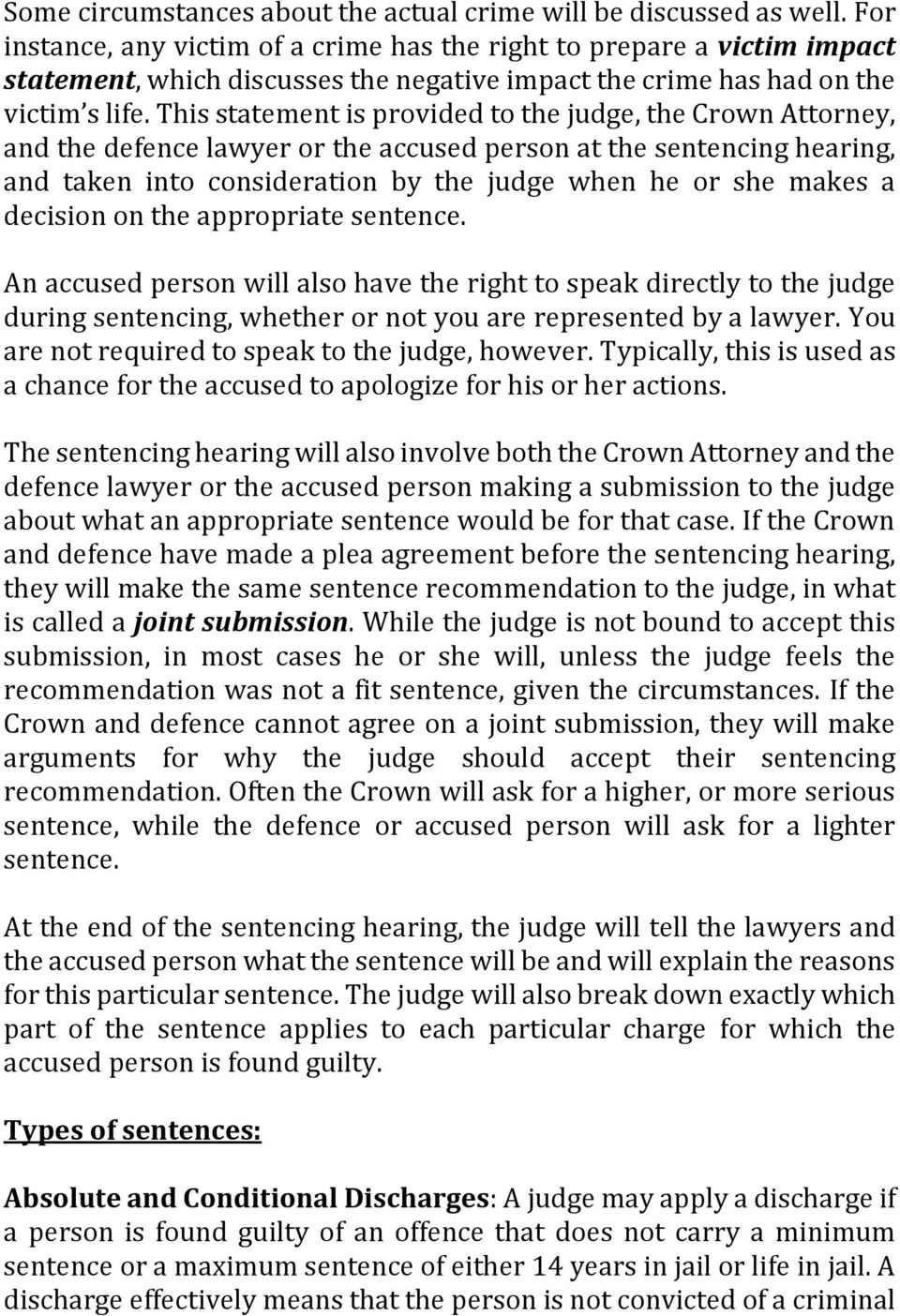 This statement is provided to the judge, the Crown Attorney, and the defence lawyer or the accused person at the sentencing hearing, and taken into consideration by the judge when he or she makes a