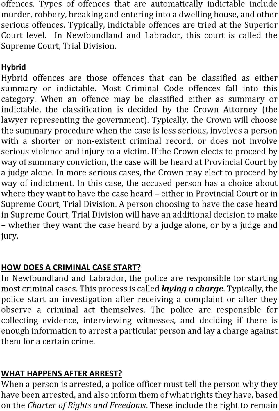 Hybrid Hybrid offences are those offences that can be classified as either summary or indictable. Most Criminal Code offences fall into this category.