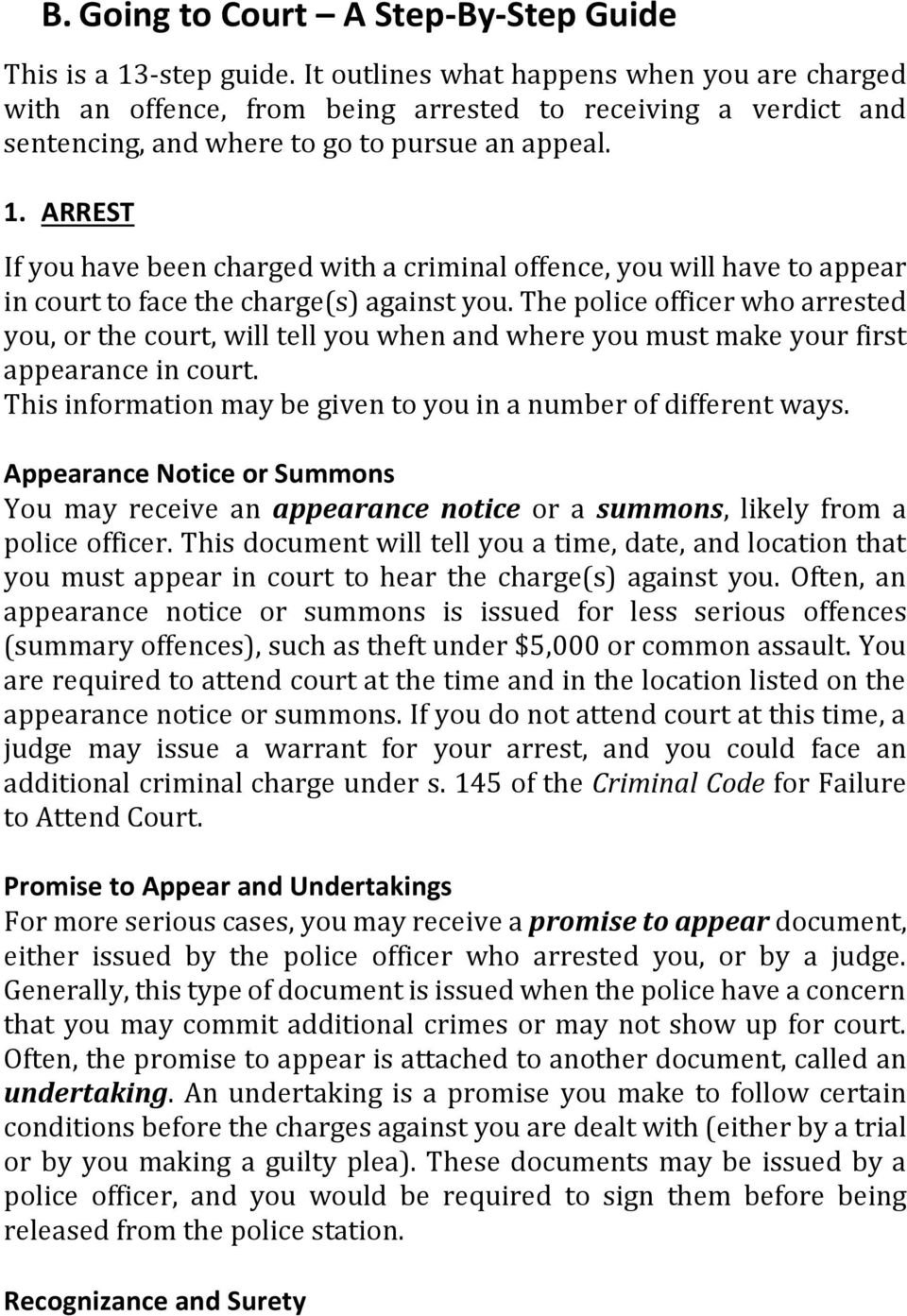 ARREST If you have been charged with a criminal offence, you will have to appear in court to face the charge(s) against you.