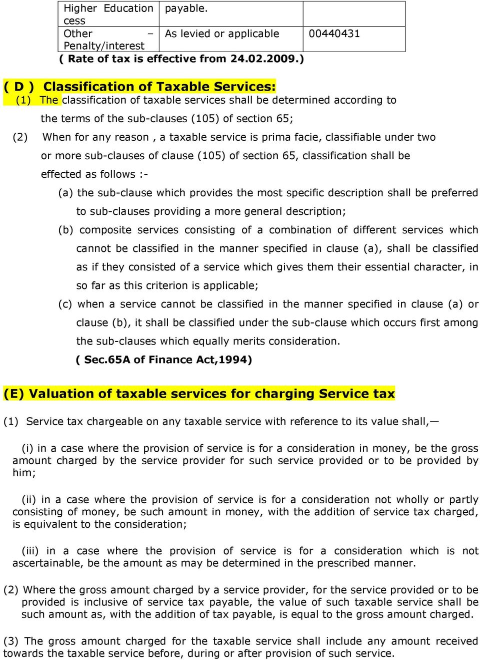 taxable service is prima facie, classifiable under two or more sub-clauses of clause (105) of section 65, classification shall be effected as follows :- (a) the sub-clause which provides the most