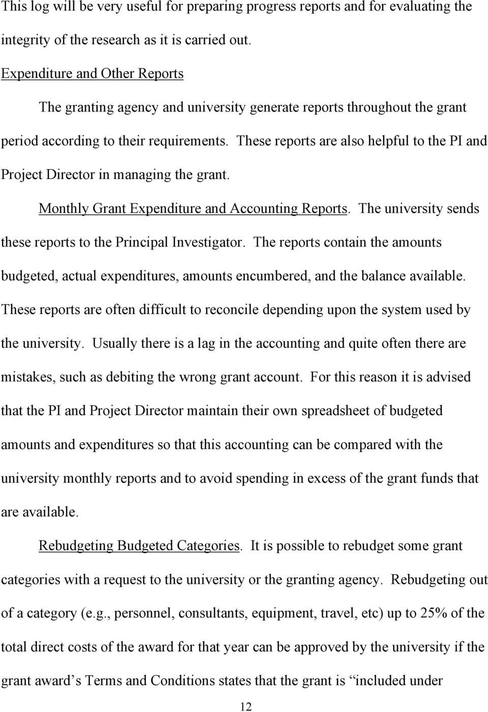 These reports are also helpful to the PI and Project Director in managing the grant. Monthly Grant Expenditure and Accounting Reports. The university sends these reports to the Principal Investigator.