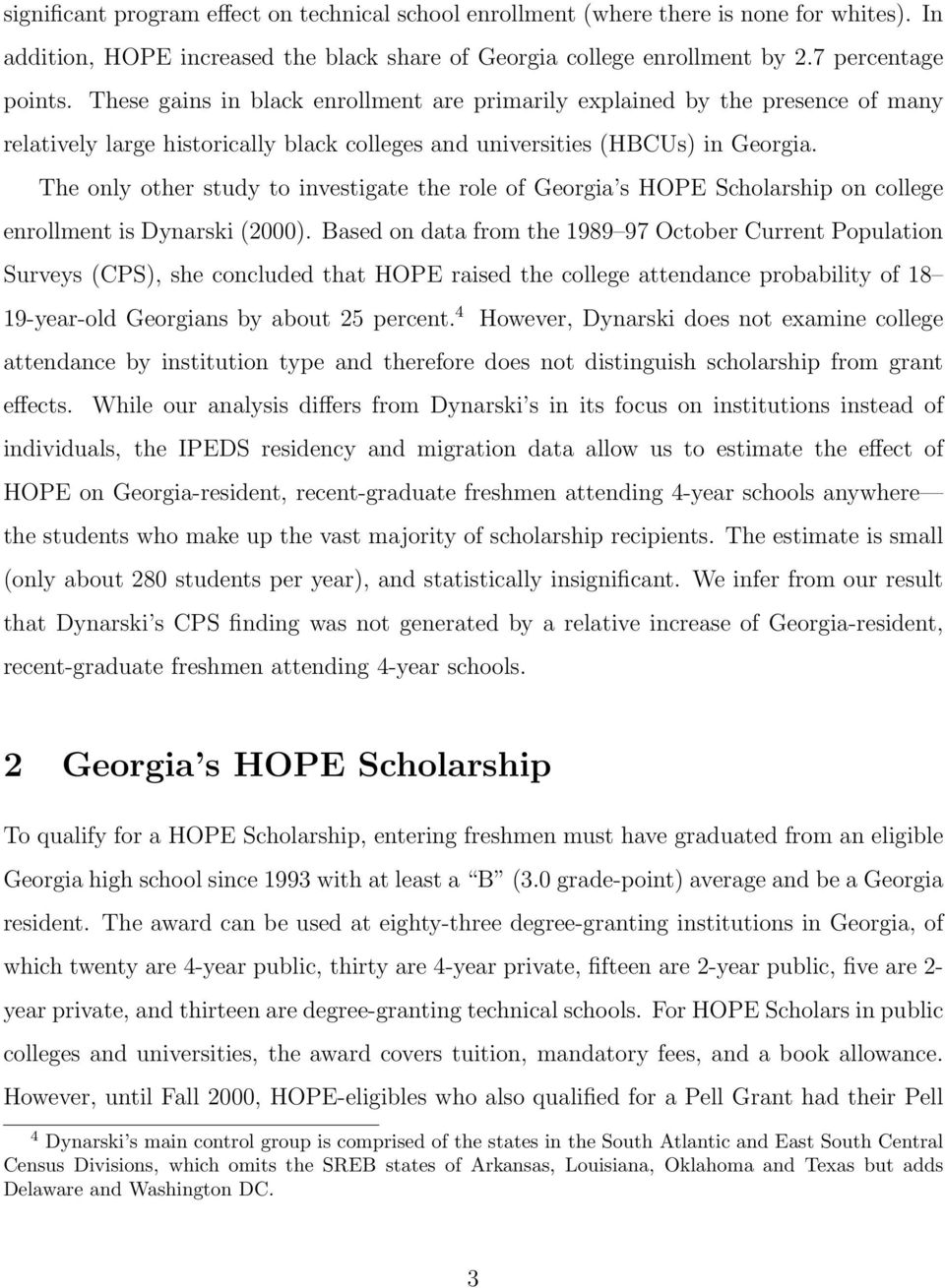 The only other study to investigate the role of Georgia s HOPE Scholarship on college enrollment is Dynarski (2000).