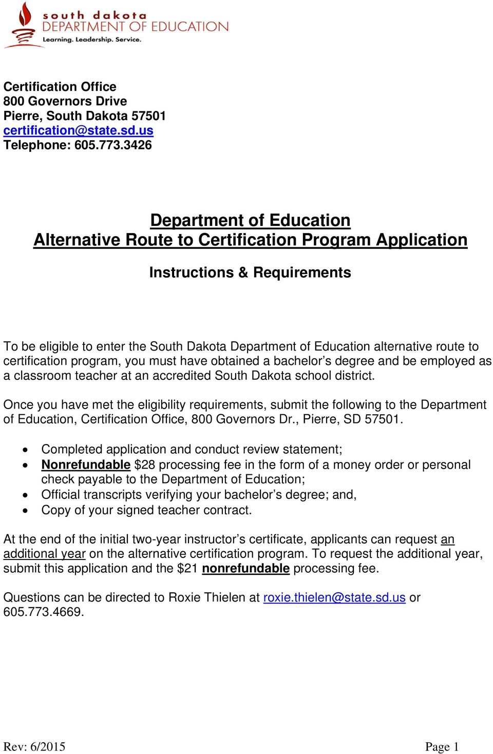 certification program, you must have obtained a bachelor s degree and be employed as a classroom teacher at an accredited South Dakota school district.