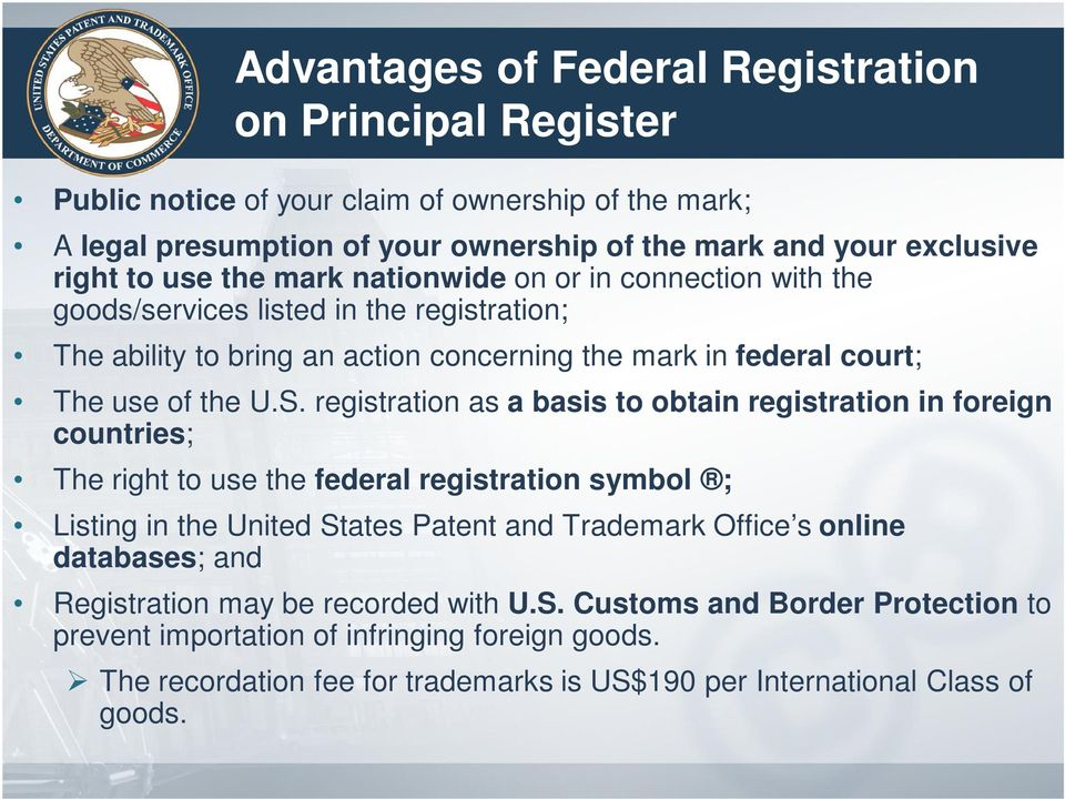 registration as a basis to obtain registration in foreign countries; The right to use the federal registration symbol ; Listing in the United States Patent and Trademark Office s online