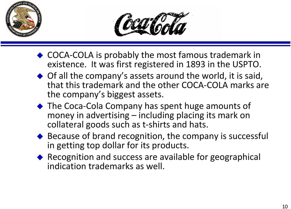 The Coca Cola Company has spent huge amounts of money in advertising including placing its mark on collateral goods such as t shirts and hats.