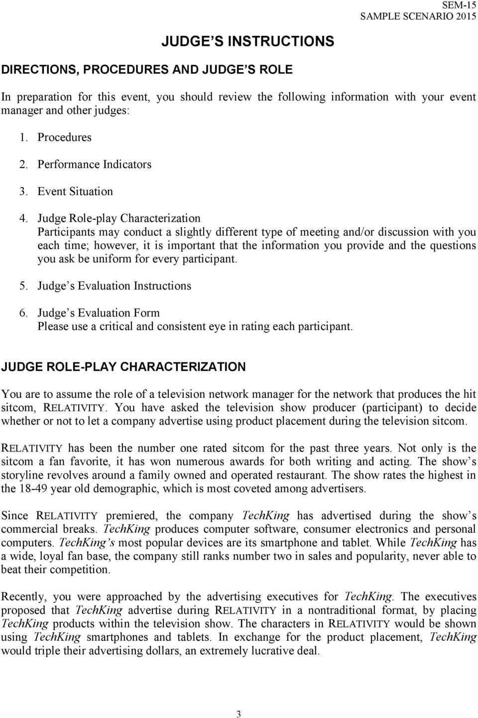 Judge Role-play Characterization Participants may conduct a slightly different type of meeting and/or discussion with you each time; however, it is important that the information you provide and the