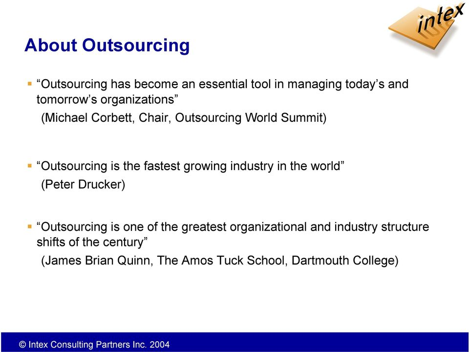 growing industry in the world (Peter Drucker) Outsourcing is one of the greatest organizational